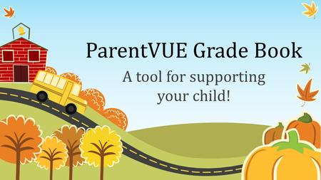 ParentVUE Grade Book A tool for supporting your child!