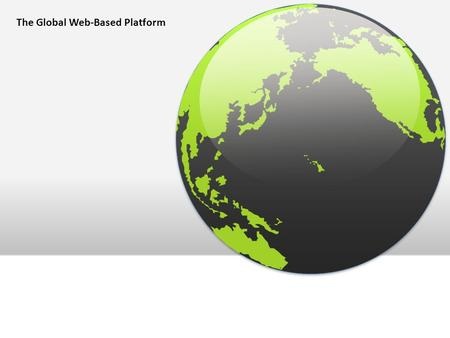 The Global Web-Based Platform. World Wide Web (Internet) The World Wide Web platform enables individuals to connect, compute, communicate, collaborate,