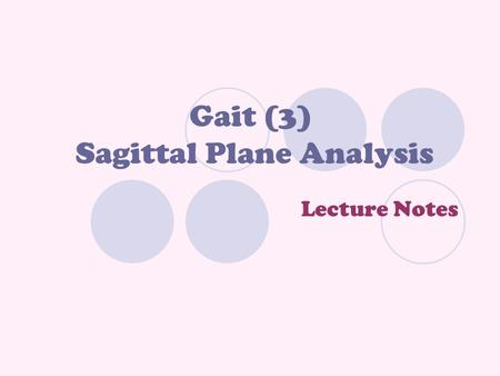Gait (3) Sagittal Plane Analysis Lecture Notes. Example To Make Things Clear  If during gait knee flexion is necessary, & a flexion moment is acting.