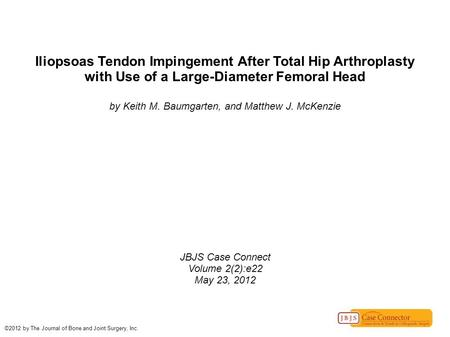 Iliopsoas Tendon Impingement After Total Hip Arthroplasty with Use of a Large-Diameter Femoral Head by Keith M. Baumgarten, and Matthew J. McKenzie JBJS.