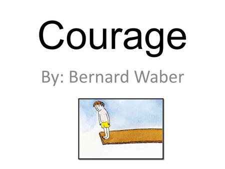 Courage By: Bernard Waber. Growth mindsets are brave A person with a growth mindset has courage to face challenges and carry on towards achieving their.
