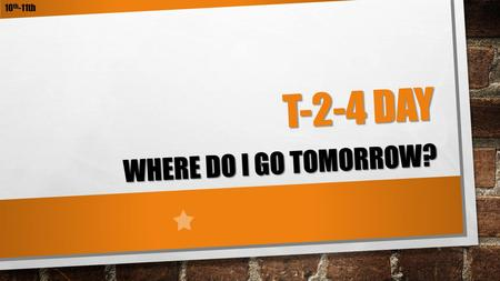 T-2-4 DAY WHERE DO I GO TOMORROW? 10 th -11th. T-2-4 COLLEGE DAY On Wednesday, October 15, we will be holding our annual T-2-4 Day (Technical - 2 Year.