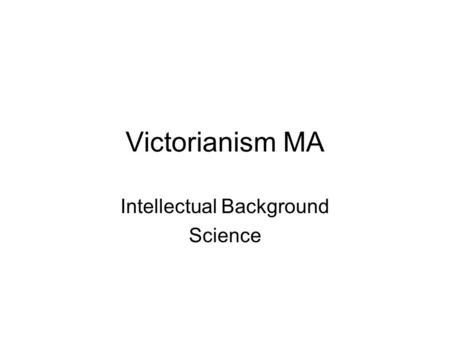 "Victorianism MA Intellectual Background Science. Thomas Arnold: ""the atmosphere of paradox hanging around many of our ablest young men of the present."