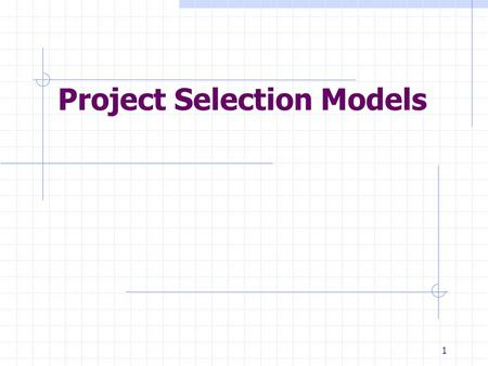 Project Selection Models 1. 2 Strategic Management and Project Selection Maturity of Project Management Criteria for PS Models Nature of PS Models Types.