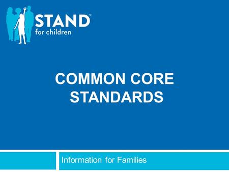 COMMON CORE STANDARDS Information for Families. WHAT ARE ACADEMIC STANDARDS? 2  Standards are what students need to learn in each grade and subject area.