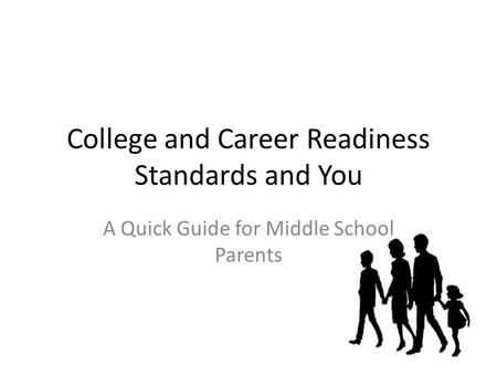 College and Career Readiness Standards and You A Quick Guide for Middle School Parents.