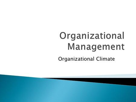 Organizational Climate.  Acc.to Tagiuiri, O.C. is a relatively enduring quality of the internal environment that is experienced by its members, influences.