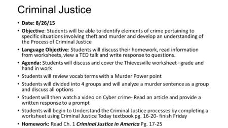 Criminal Justice Date: 8/26/15 Objective: Students will be able to identify elements of crime pertaining to specific situations involving theft and murder.
