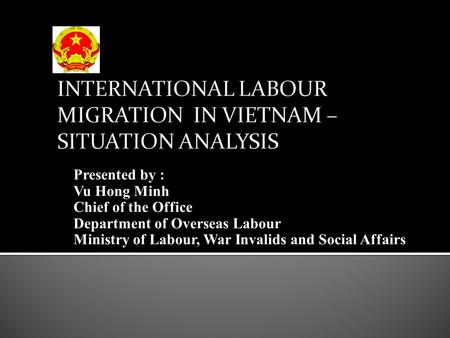 Presented by : Vu Hong Minh Chief of the Office Department of Overseas Labour Ministry of Labour, War Invalids and Social Affairs.
