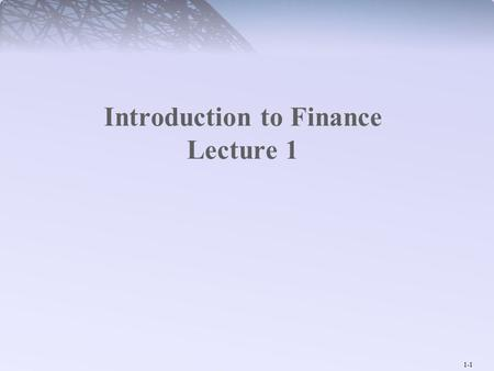 1-1 Introduction to Finance Lecture 1. 1-2 Goals and Governance of the Corporation This chapter introduces the corporation, its goals, and the roles of.