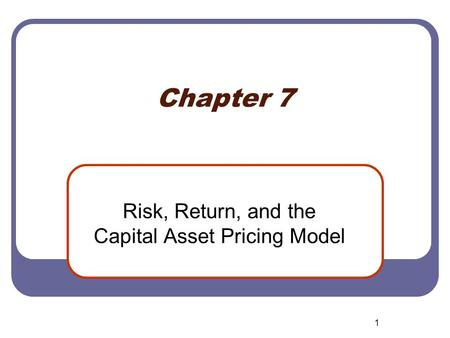 1 Chapter 7 Risk, Return, and the Capital Asset Pricing Model.