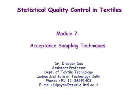Dr. Dipayan Das Assistant Professor Dept. of Textile Technology Indian Institute of Technology Delhi Phone: +91-11-26591402