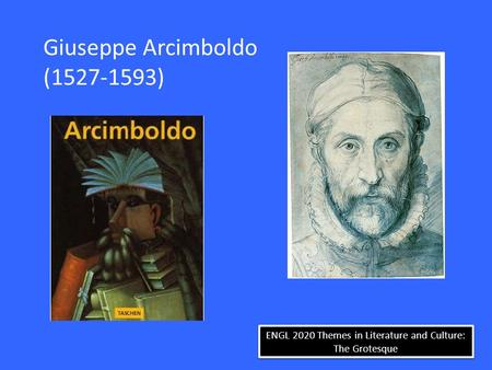 ENGL 2020 Themes in Literature and Culture: The Grotesque Giuseppe Arcimboldo (1527-1593)
