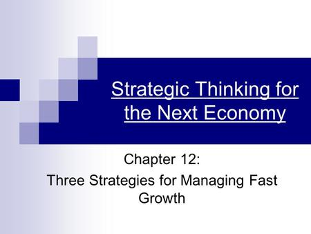 Strategic Thinking for the Next Economy Chapter 12: Three Strategies for Managing Fast Growth.