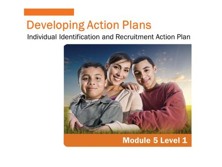 Developing Action Plans Module 5 Level 1 Individual Identification and Recruitment Action Plan.