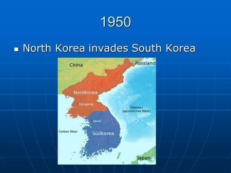 1950 North Korea invades South Korea North Korea invades South Korea.