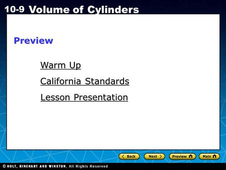 Holt CA Course 1 10-9 Volume of Cylinders Warm Up Warm Up Lesson Presentation Lesson Presentation California Standards California StandardsPreview.
