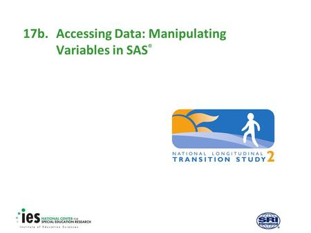 17b.Accessing Data: Manipulating Variables in SAS ®