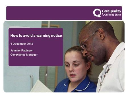 How to avoid a warning notice 4 December 2012 Jennifer Pattinson Compliance Manager.