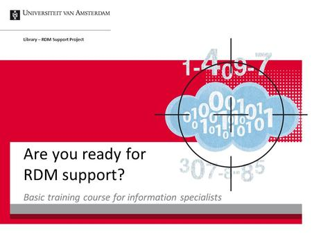 Are you ready for RDM support? Basic training course for information specialists Library – RDM Support Project.