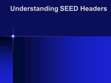 Understanding SEED Headers. SEED is an international standard for the exchange of digital seismological data SEED was designed for use by the earthquake.