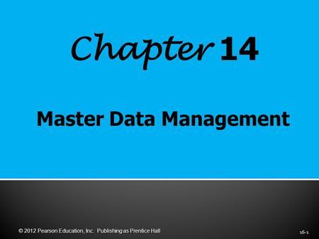 Chapter 14 16-1 © 2012 Pearson Education, Inc. Publishing as Prentice Hall.