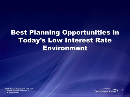 1 Best Planning Opportunities in Today's Low Interest Rate Environment © 2009 Robert S. Keebler, CPA, MST, DEP Virchow, Krause & Company, LLP All rights.