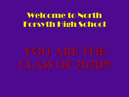 Welcome to North Forsyth High School You are the Class of 2020!!!