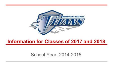 Information for Classes of 2017 and 2018 School Year: 2014-2015.