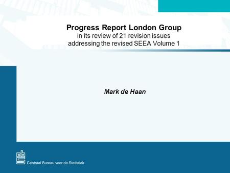 Progress Report London Group in its review of 21 revision issues addressing the revised SEEA Volume 1 Mark de Haan.