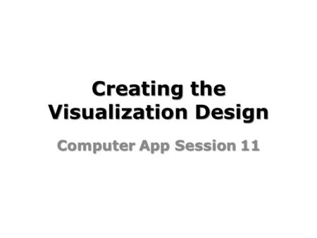Creating the Visualization Design Computer App Session 11.