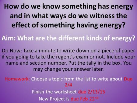 Aim: What are the different kinds of energy? Do Now: Take a minute to write down on a piece of paper if you going to take the regent's exam or not. Include.