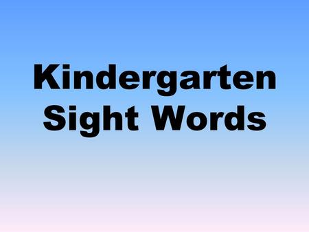 Kindergarten Sight Words. a and to of the I.