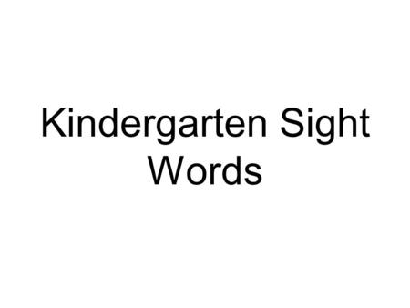 Kindergarten Sight Words. Yes I can! Come here Look at me.