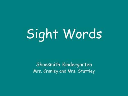 Sight Words Shoesmith Kindergarten Mrs. Cranley and Mrs. Stuttley.