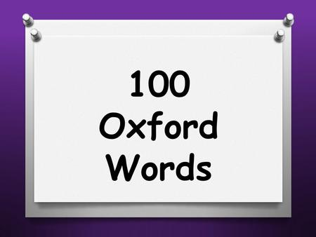 100 Oxford Words. I the and to a was my went.