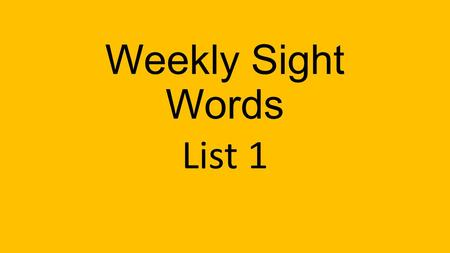 Weekly <strong>Sight</strong> <strong>Words</strong> List 1. the I to a is my.