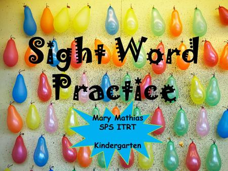 Sight Word Practice Mary Mathias SPS ITRT Kindergarten.