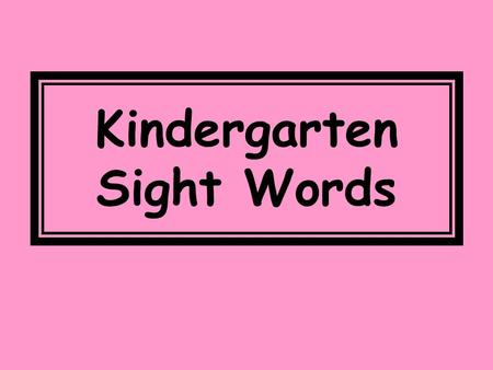 Kindergarten Sight Words. the 1 of 2 and 3 a 4.
