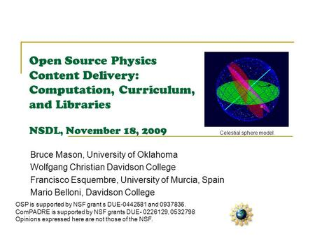 Open Source Physics Content Delivery: Computation, Curriculum, and Libraries NSDL, November 18, 2009 Bruce Mason, University of Oklahoma Wolfgang Christian.