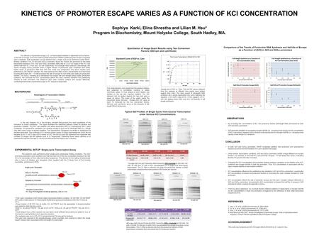 KINETICS OF PROMOTER ESCAPE VARIES AS A FUNCTION OF KCl CONCENTRATION Sophiya Karki, Elina Shrestha and Lilian M. Hsu* Program in Biochemistry, Mount Holyoke.