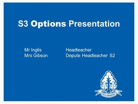Mr InglisHeadteacher Mrs GibsonDepute Headteacher S2 S3 Options Presentation.