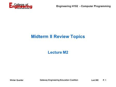 Engineering H192 - Computer Programming Gateway Engineering Education Coalition Lect M2P. 1Winter Quarter Midterm II Review Topics Lecture M2.