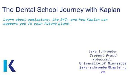 The Dental School Journey with Kaplan Learn about admissions, the DAT, and how Kaplan can support you in your future plans. Jake Schroeder Student Brand.
