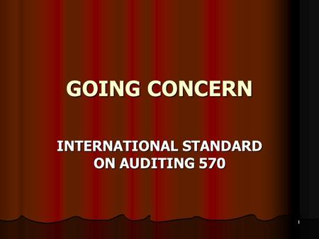 1 GOING CONCERN INTERNATIONAL STANDARD ON AUDITING 570.