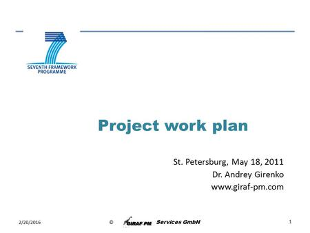 © Services GmbH Project work plan 2/20/2016 1 St. Petersburg, May 18, 2011 Dr. Andrey Girenko www.giraf-pm.com.