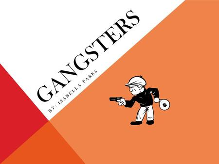 GANGSTERS BY: ISABELLA PARKS TABLE OF CONTENTS Introduction Real Gangsters Al Capone Pretty Boy Floyd Resources.