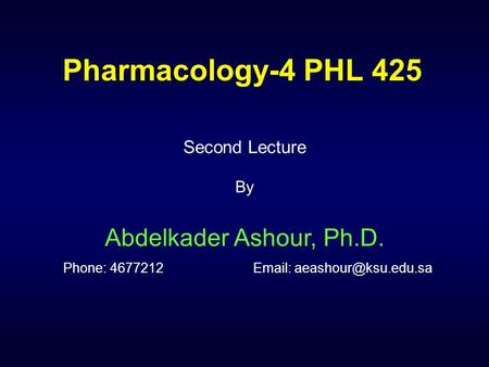 Pharmacology-4 PHL 425 Second Lecture By Abdelkader Ashour, Ph.D. Phone: 4677212
