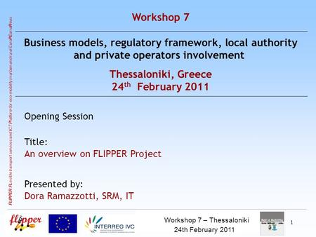 Workshop 6, Bologna, 13.12.10 Partner Logo 1 FLIPPER FL exible transport services and I CT P latform for eco-mobility in urban and rural Euro PE an a R.