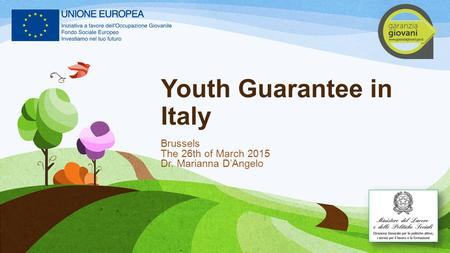 Youth Guarantee in Italy Brussels The 26th of March 2015 Dr. Marianna D'Angelo.
